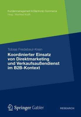 Kundenmanagement & Electronic Commerce: Koordinierter Einsatz von Direktmarketing und Verkaufsaussendienst im B2B-Kontext, Tobias Fredebeul-Krein
