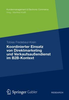 Kundenmanagement & Electronic Commerce: Koordinierter Einsatz von Direktmarketing und Verkaufsaußendienst im B2B-Kontext, Tobias Fredebeul-Krein