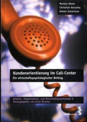 Kundenorientierung im Call-Center, Markus Ebner, Christian Korunka, Dieter Scharitzer