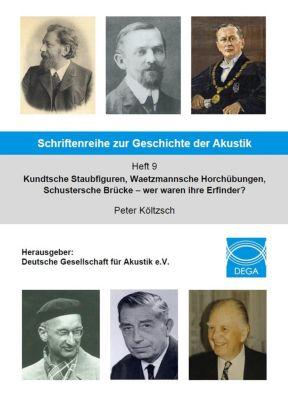 Kundtsche Staubfiguren, Waetzmannsche Horchübungen, Schustersche Brücke - wer waren ihre Erfinder?, Peter Költzsch