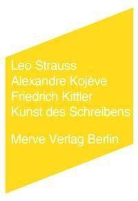 Kunst des Schreibens, Leo Strauss, Alexandre Kojeve, Friedrich Kittler