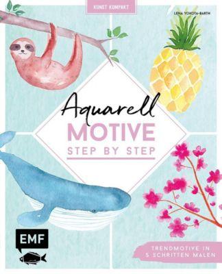 Kunst Kompakt: Aquarell-Motive Step by Step - Lena Yokota-Barth  