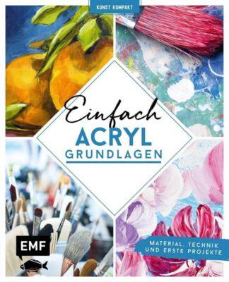 Kunst kompakt: Einfach Acryl - Das Grundlagenbuch - Edition Michael Fischer pdf epub