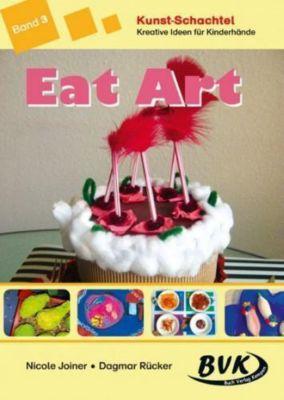 Kunst-Schachtel: Bd.3 Eat Art, Nicole Joiner, Dagmar Rücker