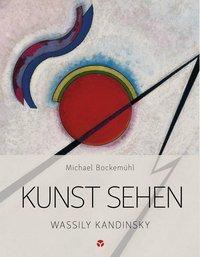 Kunst sehen - Wassily Kandinsky - Michael Bockemühl |