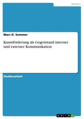 Kunstförderung als Gegenstand interner und externer Kommunikation, Marc D. Sommer