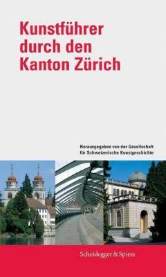 Kunstführer durch den Kanton Zürich, Attilio D'Andrea, Annegret Diethelm, Irene Hochreutener, Cordula Seger, Thomas Müller