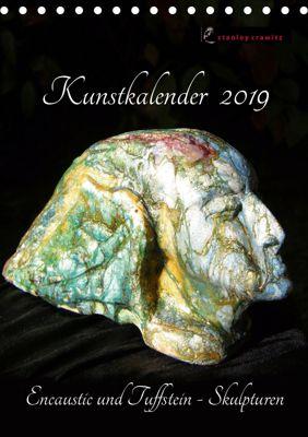 Kunstkalender 2019 - Encaustic und Tuffstein - Skulpturen (Tischkalender 2019 DIN A5 hoch), Stanley Crawitz