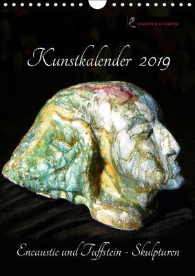 Kunstkalender 2019 - Encaustic und Tuffstein - Skulpturen (Wandkalender 2019 DIN A4 hoch), Stanley Crawitz