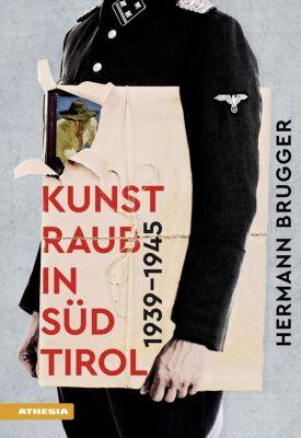Kunstraub in Südtirol 1939-1945 - Hermann Brugger  
