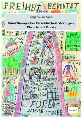 Kunsttherapie bei Persönlichkeitsstörungen: Theorie und Praxis - Katja Watermann |