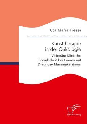 Kunsttherapie in der Onkologie - Uta Maria Fieser |