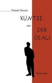 Kuntze oder der Deal! - Michael Krowas |