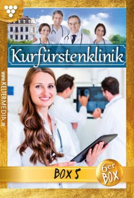 Kurfürstenklinik Box: Kurfürstenklinik Jubiläumsbox 5 - Arztroman, Nina Kayser-Darius
