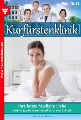 Kurfürstenklinik: Kurfürstenklinik 77 – Arztroman, Nina Kayser-Darius