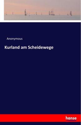 Kurland am Scheidewege - Anonym |