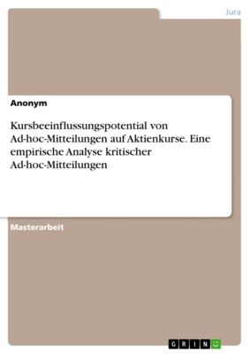 Kursbeeinflussungspotential von Ad-hoc-Mitteilungen auf Aktienkurse. Eine empirische Analyse kritischer Ad-hoc-Mitteilungen, Roman Gisy