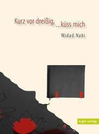 Kurz vor dreißig, ...küss mich - Widad Nabi |