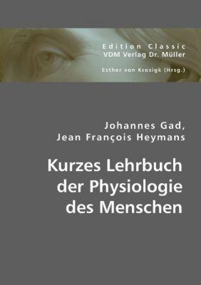 Kurzes Lehrbuch der Physiologie des Menschen, Johannes Gad, Jean Fr. Heymans