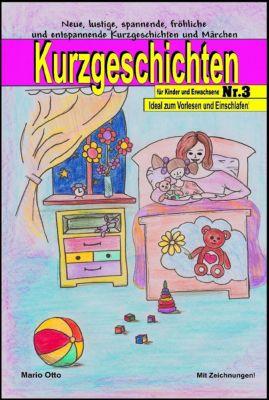 Kurzgeschichten für Kinder und Erwachsene: Kurzgeschichten für Kinder und Erwachsene Nr. 3, Mario Otto