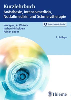 Kurzlehrbuch: Kurzlehrbuch Anästhesie, Intensivmedizin, Notfallmedizin und Schmerztherapie, Jochen Hinkelbein, Fabian Spöhr, Wolfgang A. Wetsch
