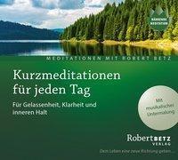Kurzmeditation für jeden Tag, 1 Audio-CD, Robert Betz