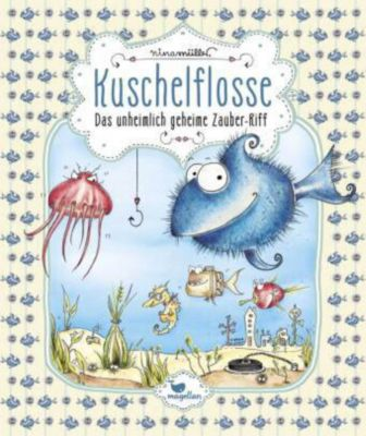 Kuschelflosse Band 1: Das unheimlich geheime Zauber-Riff, Nina Müller