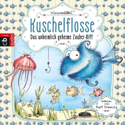 Kuschelflosse - Das unheimlich geheime Zauber-Riff, Nina Müller