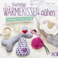 Kuschelige Wärmekissen nähen, Ursula Prodinger