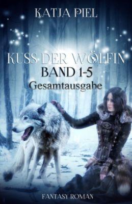 Kuss der Wölfin - Band 1-5 (Spezial eBook Pack über alle Teile. Insgesamt über 1300 Seiten), Katja Piel