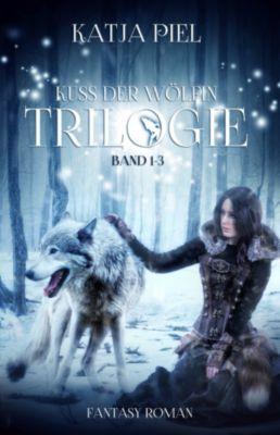 Kuss der Wölfin - Trilogie (Fantasy   Gestaltwandler   Paranormal Romance   Gesamtausgabe 1-3), Katja Piel