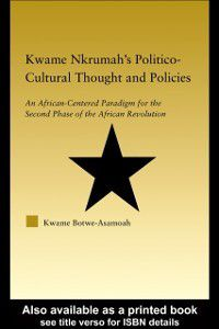 Kwame Nkrumah's Politico-Cultural Thought and Politics, Kwame Botwe-Asamoah