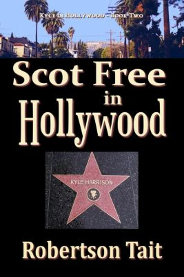 Kyle in Hollywood: Scot Free in Hollywood (Kyle in Hollywood, #2), Robertson Tait