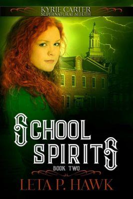 Kyrie Carter: Supernatural Sleuth: School Spirits (Kyrie Carter: Supernatural Sleuth, #2), Leta Hawk