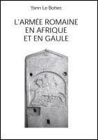 L' armée romaine en Afrique et en Gaule, Yann Le Bohec