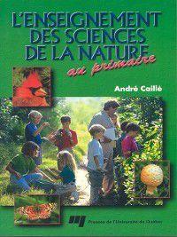 L' enseignement des sciences de la nature au primaire, André Caillé