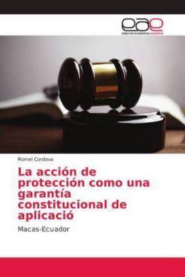 La acción de protección como una garantía constitucional de aplicació, Romel Cordova