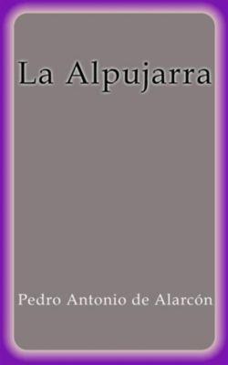 La Alpujarra, Pedro Antonio de Alarcón
