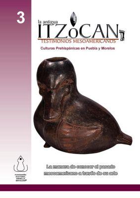 La Antigua Itzocan,Testimonios Mesoamericanos, Fundación Cultural Armella Spitalier