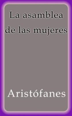 La asamblea de las mujeres, Aristófanes