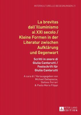 La brevitas dall'Illuminismo al XXI secolo / Kleine Formen in der Literatur zwischen Aufklärung und Gegenwart, Michael Dallapiazza, Stefano Ferrari, Paola Maria Filippi