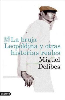 La bruja Leopoldina y otras historias reales, Miguel Delibes