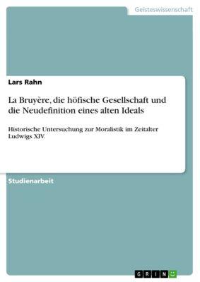 La Bruyère, die höfische Gesellschaft und die Neudefinition eines alten Ideals, Lars Rahn
