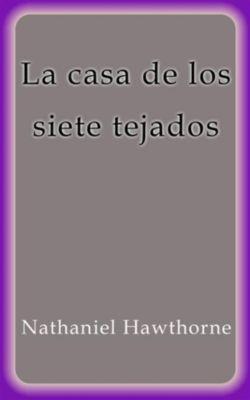 La casa de los siete tejados, Nathaniel Hawthorne