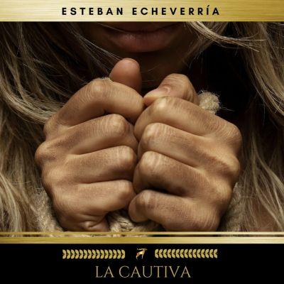 La Cautiva, Esteban Echeverría