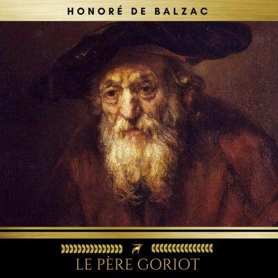 La Comédie Humaine: Le Père Goriot, Honoré de Balzac