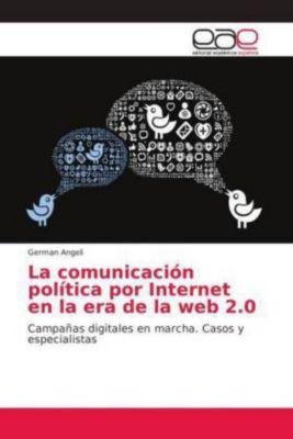La comunicación política por Internet en la era de la web 2.0, German Angeli