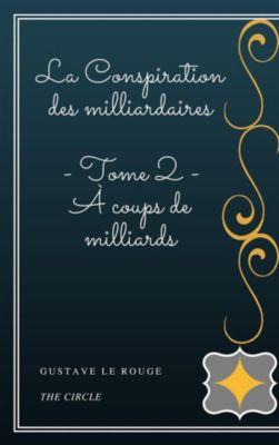 La Conspiration des milliardaires - Tome II - À coups de milliards, Gustave Le Rouge