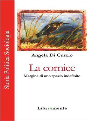 La cornice. Margine di uno spazio indefinito, Angela Di Curzio