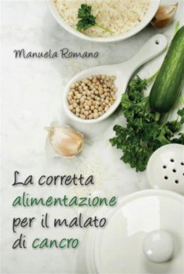 La corretta alimentazione per il malato di cancro, Manuela Romano